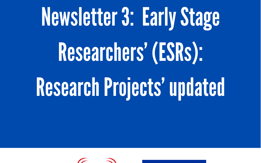 Newsletter 3: Early Stage Researchers' (ESRs): Research Projects' updated